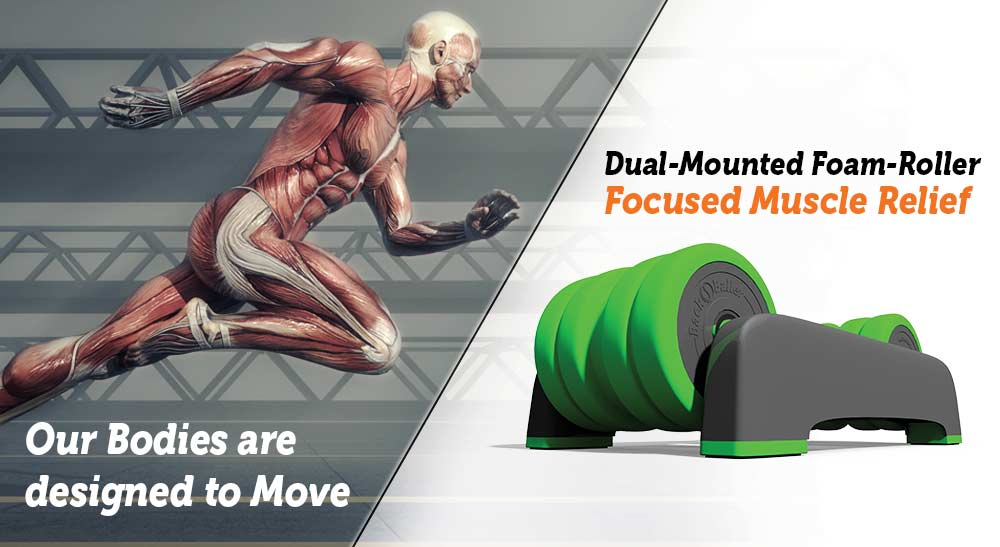 Our Bodies are Designed to Move. Dual-Mounted Foam-Roller. Focused Muscle Relief.